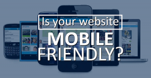 Mobile Friendly Web Designs – Do You Have it for Your Website?