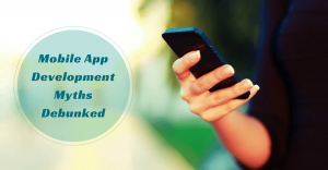 Top 8 Mobile App Development Myths Debunked
