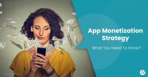 App Monetization Strategy: What You Need To Know? Vol 1