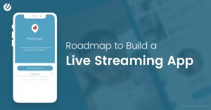How to Make A Live Video Streaming App – Complete Case Study