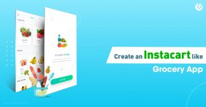 7 Step Guide To Build A Grocery App Like Instacart/Grofers