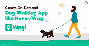 Guide to On-Demand Dog Walking App Development like Wag