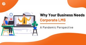Why Your Business Needs Corporate Learning Management System