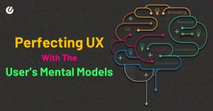 Multifaceted Benefits Of Mental Models: How We Leverage It For Perfecting UX?