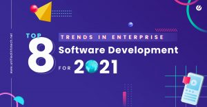 A Peep Into the Top 8 2021 Enterprise Software Development Trends