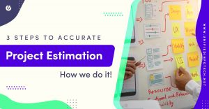 Our 3-Step Project Estimation Process For Effective Development